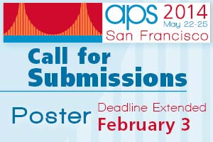 2014 APS Convention Submission Deadlines - Symposium: December 1, 2013  -  Poster: January 31, 2014