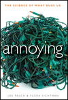 Annoying: The Science of What Bugs Us by Joe Palca and Flora Lichtman.