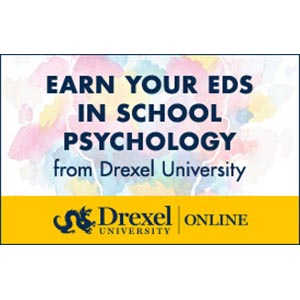 Advertisement: Earn Your EDS in School Psychology at Drexel University Online